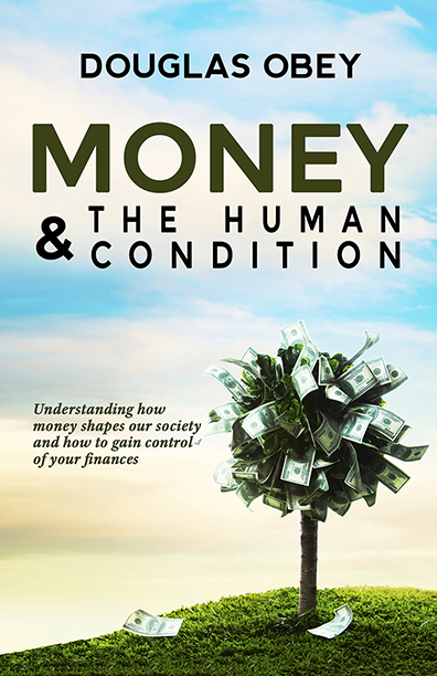 Money & The Human Condition - Douglass Obey